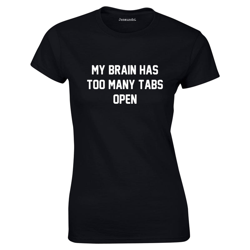 My Brain Has Too Many Tabs Open Top In Black