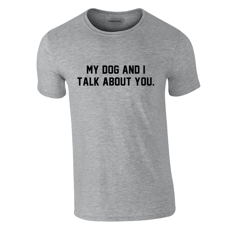 My Dog And I Talk About You Tee In Grey