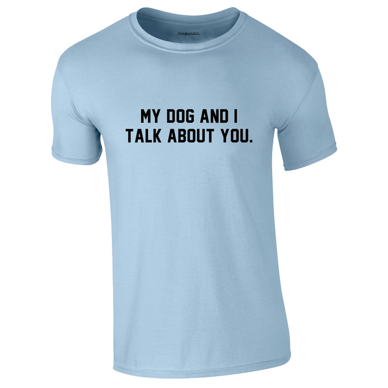 My Dog And I Talk About You Tee In Sky