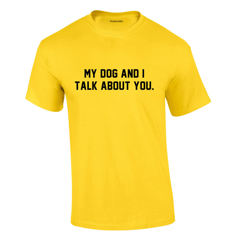 My Dog And I Talk About You Tee In Yellow