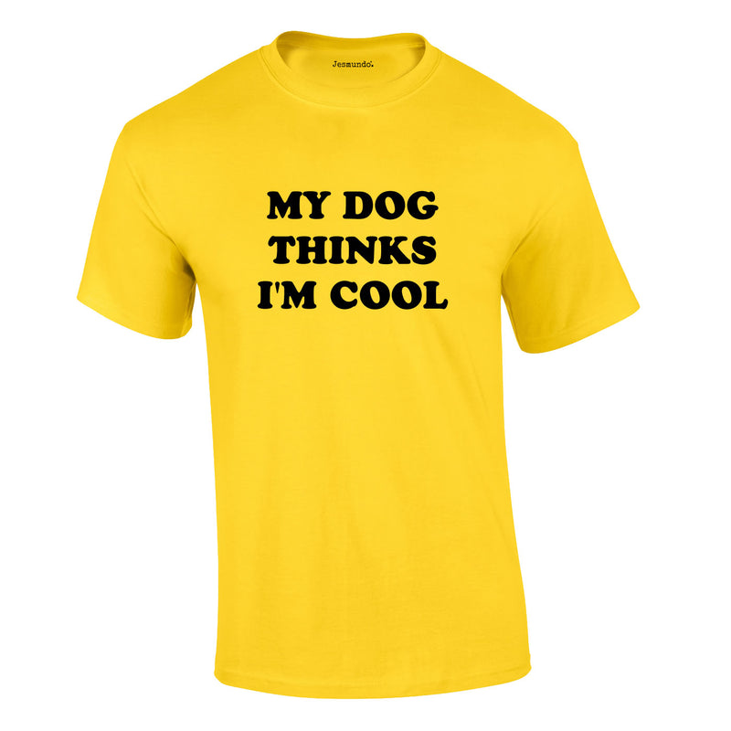 My Dog Thinks I'm Cool Tee In Yellow