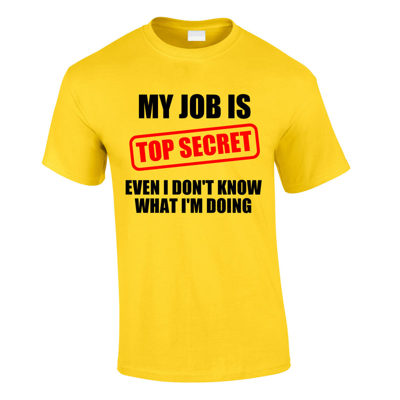 My Job Is Top Secret T Shirt