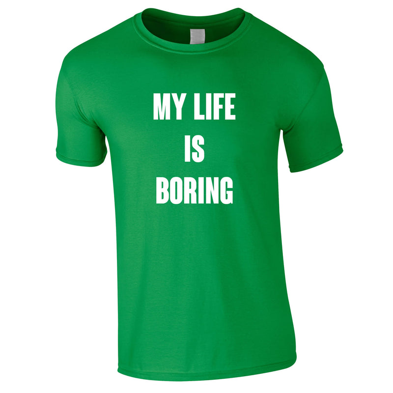 My Life Is Boring Tee In Green