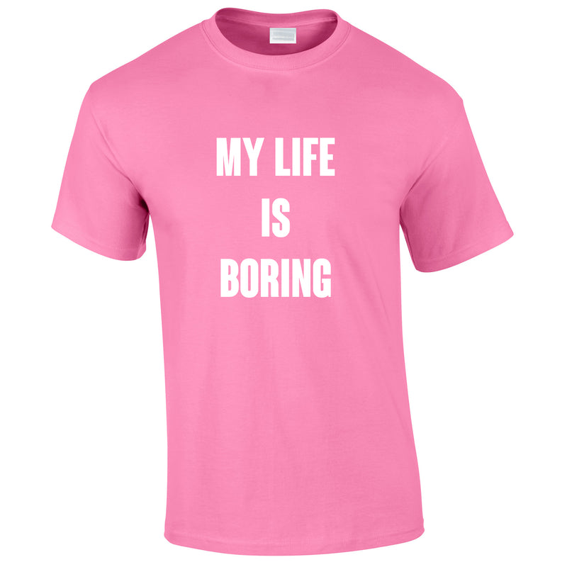 My Life Is Boring Tee In Pink