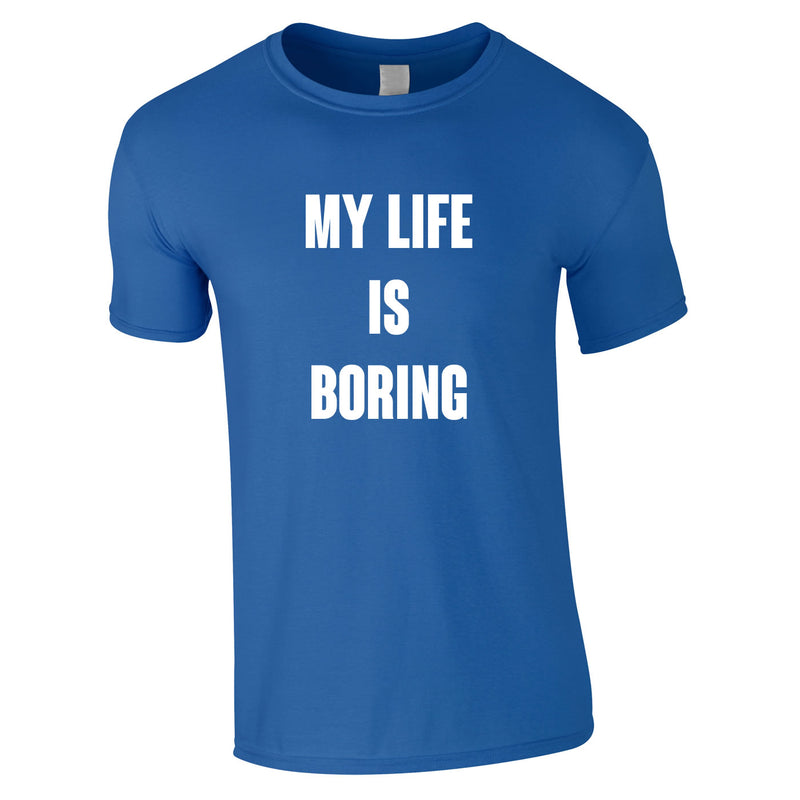 My Life Is Boring Tee In Royal