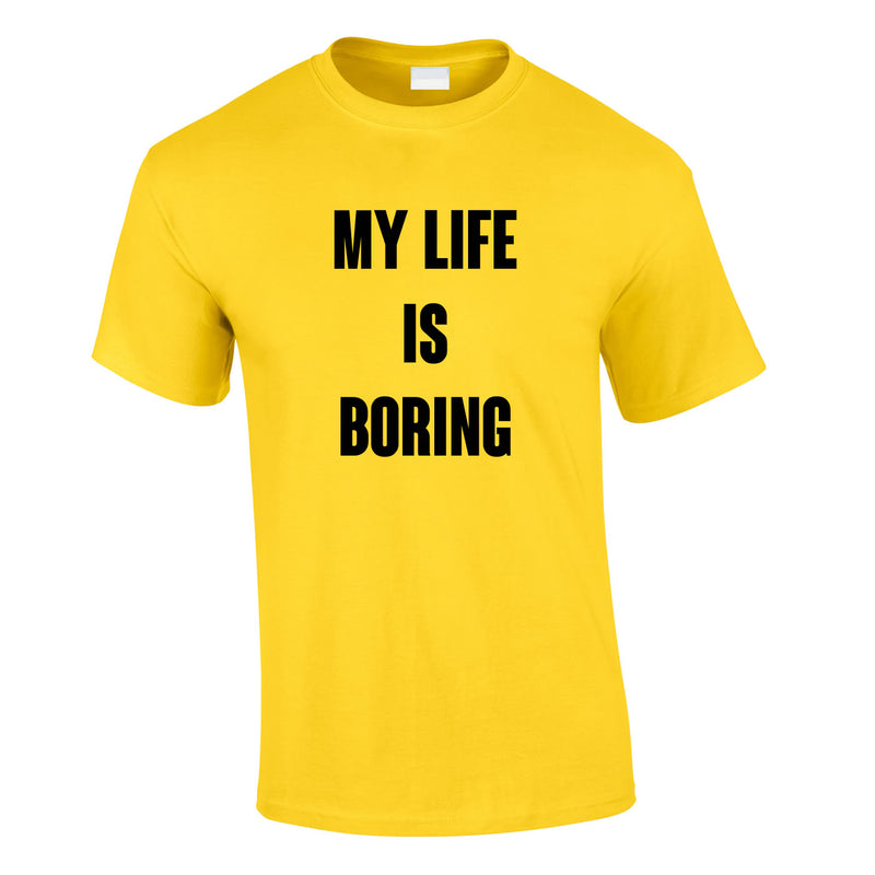 My Life Is Boring Tee In Yellow