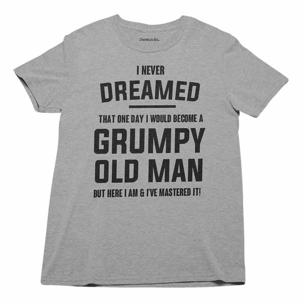 I Never Dreamed I Would Be A Grumpy Old Man T Shirt