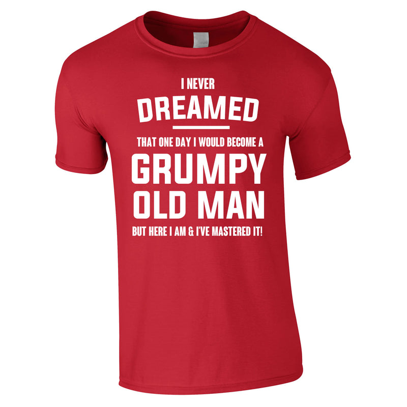 I Never Dreamed I Would Become A Grumpy Old Man Tee In Red