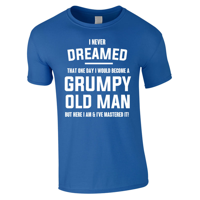 I Never Dreamed I Would Become A Grumpy Old Man Tee In Royal
