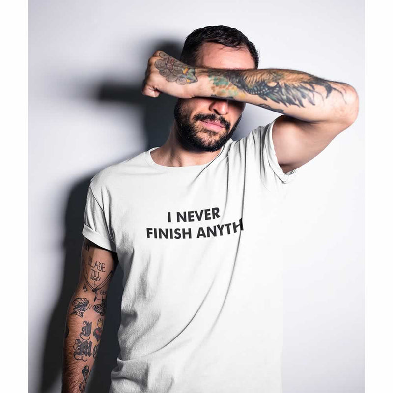 I Never Finish Anyth T-Shirt