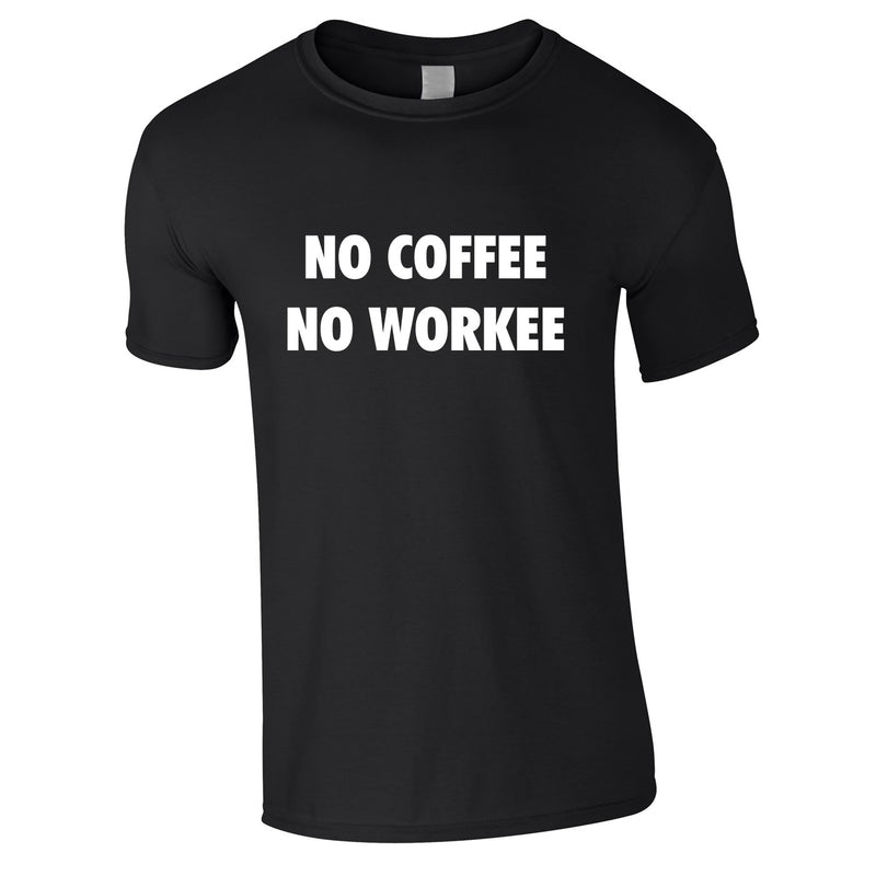 No Coffee No Workee Tee In Black