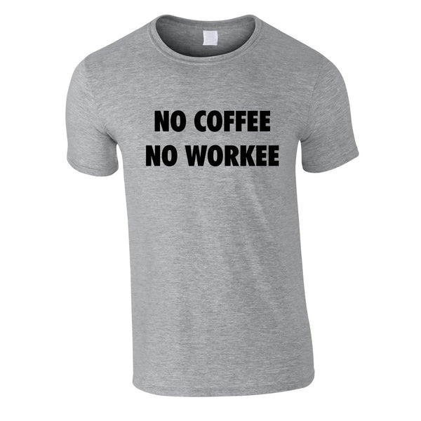 No Coffee No Workee Tee In Grey