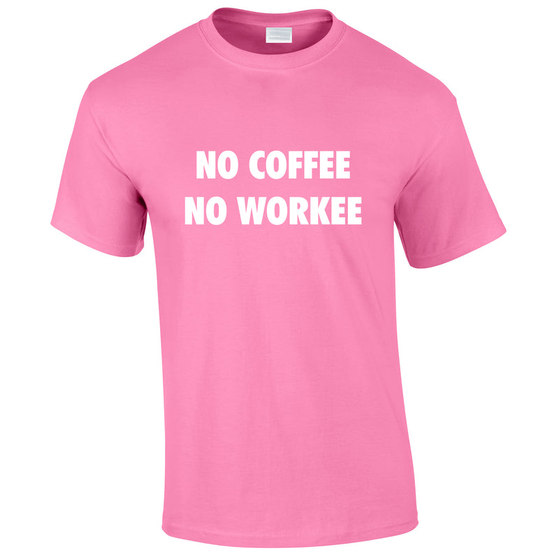No Coffee No Workee Tee In Pink
