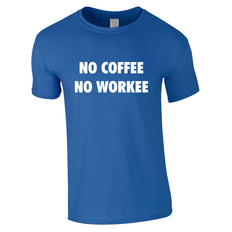 No Coffee No Workee Tee In Royal