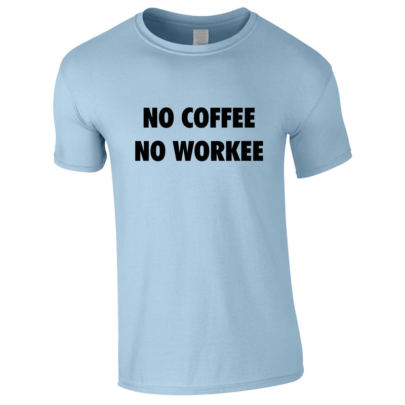 No Coffee No Workee Tee In Sky