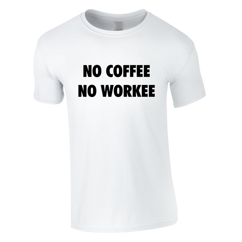 No Coffee No Workee Tee In White