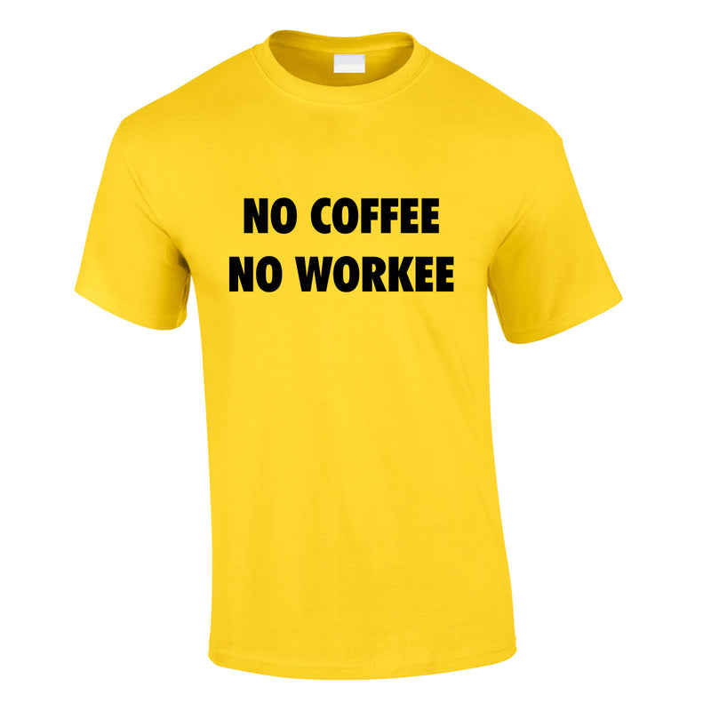 No Coffee No Workee Tee In Yellow