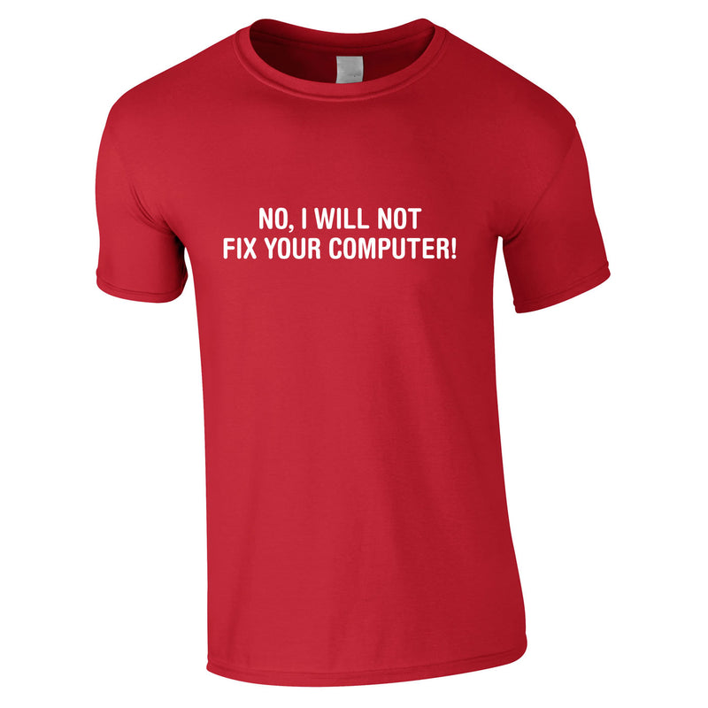 No I Will Not Fix Your Computer Tee In Red