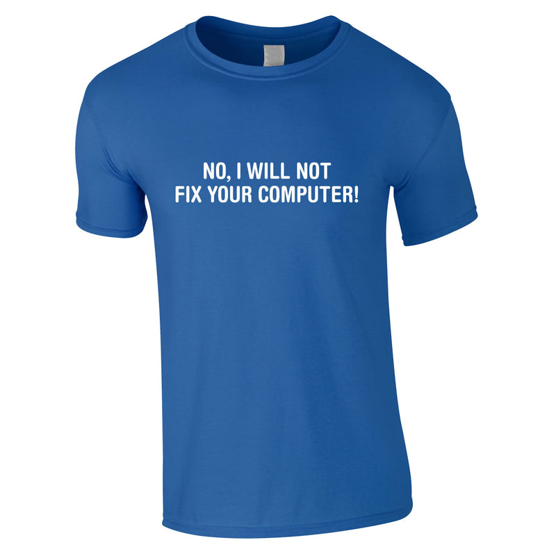 No I Will Not Fix Your Computer Tee In Royal
