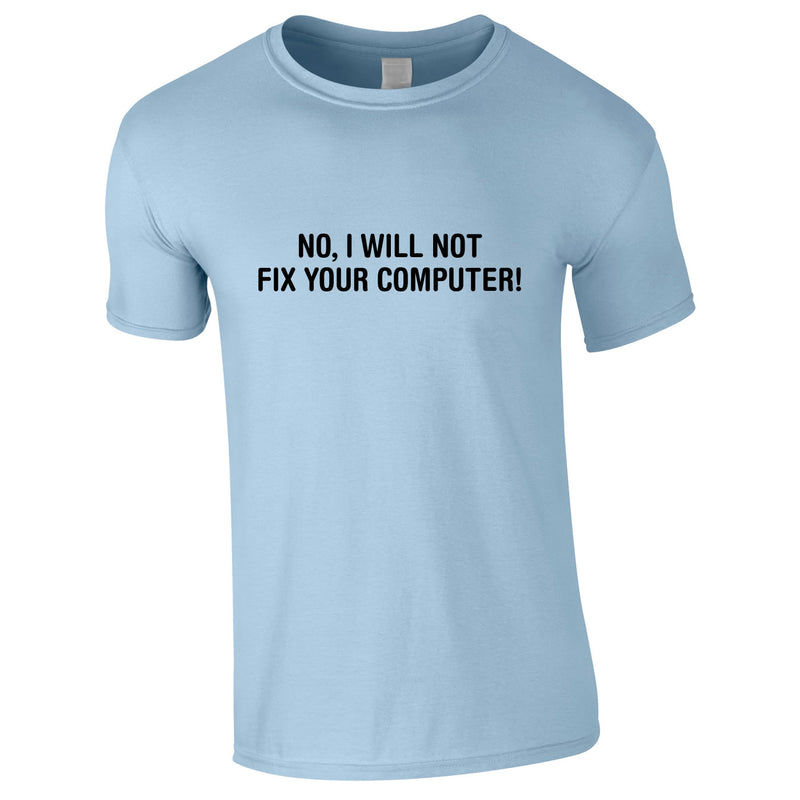 No I Will Not Fix Your Computer Tee In Sky