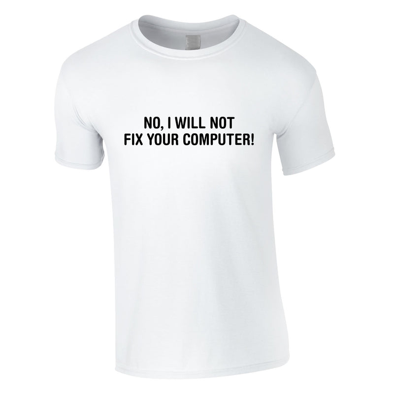 No I Will Not Fix Your Computer Tee In White