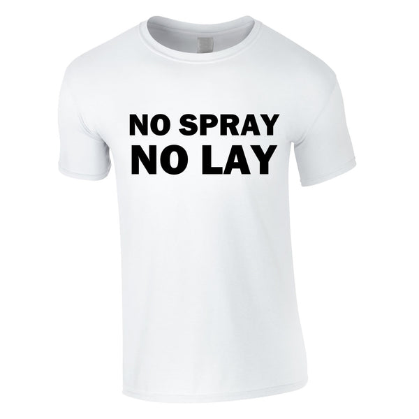 No Spray No Lay Tee In White