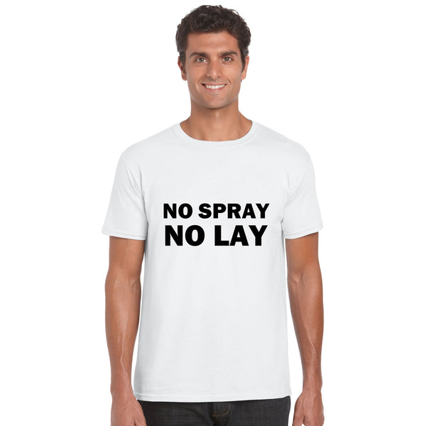 No Spray No Lay Tee T Shirt