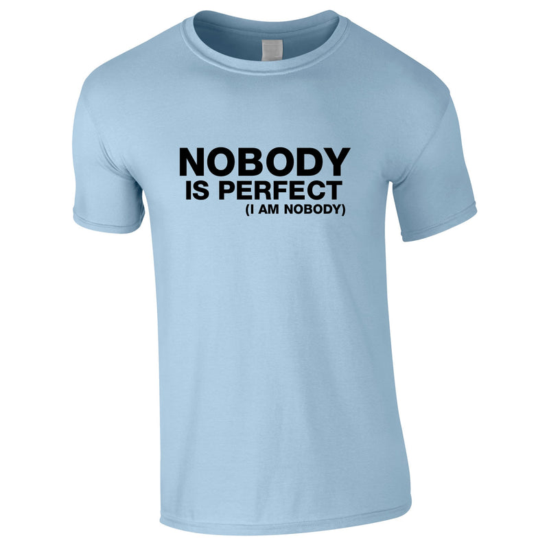 Nobody Is Perfect - I Am Nobody Tee In Sky