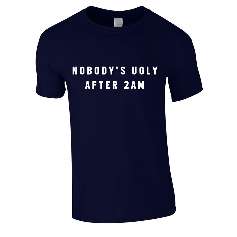 Nobody Is Ugly After 2AM Tee In Navy
