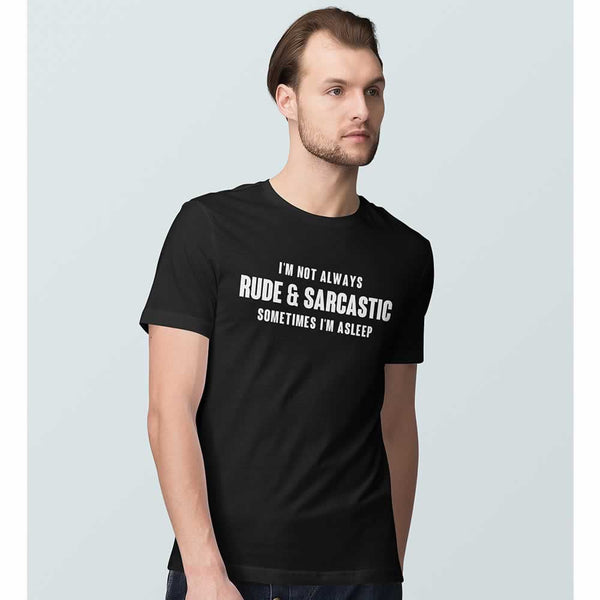 I'm Not Always Rude And Sarcastic T Shirt