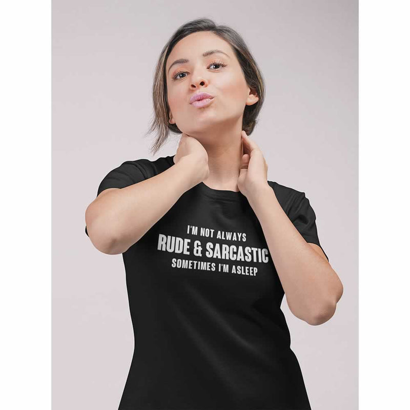 I'm Not Always Rude And Sarcastic Women's T-Shirt