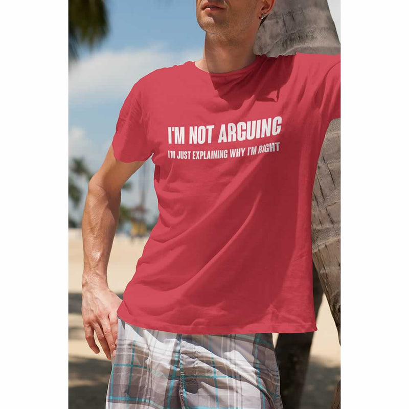 I'm Not Arguing I'm Just Explaining Why I'm Right Tee
