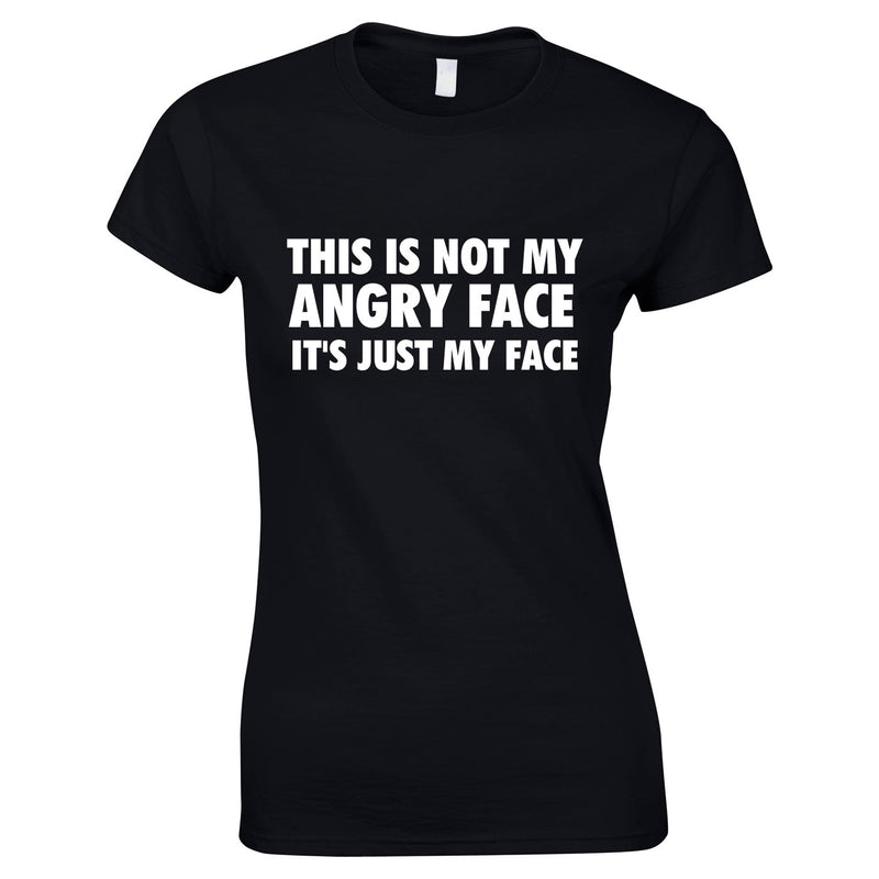 This Is Not My Angry Face It's Just My Face Top In Black