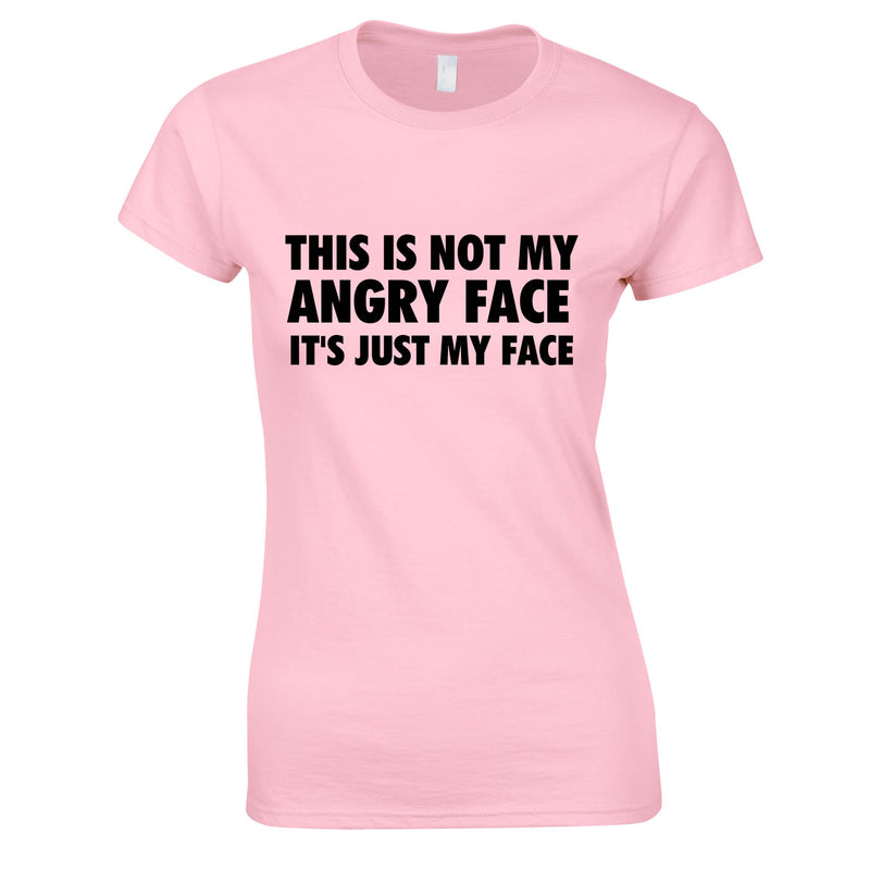 This Is Not My Angry Face It's Just My Face Top In Pink