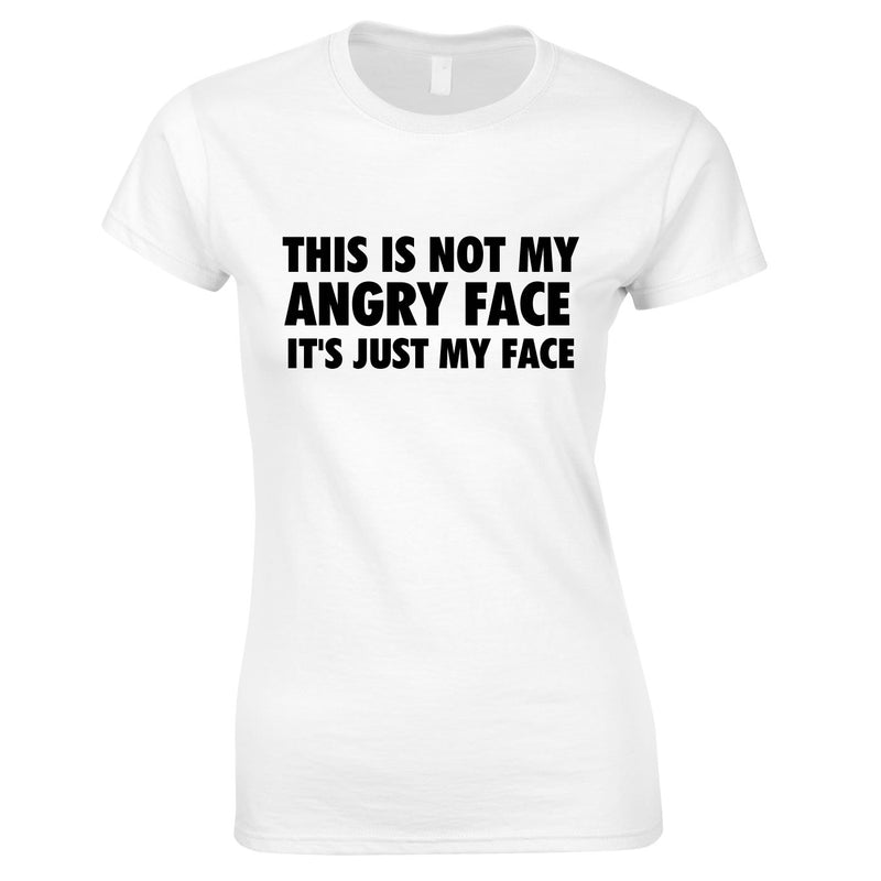 This Is Not My Angry Face It's Just My Face Top In White