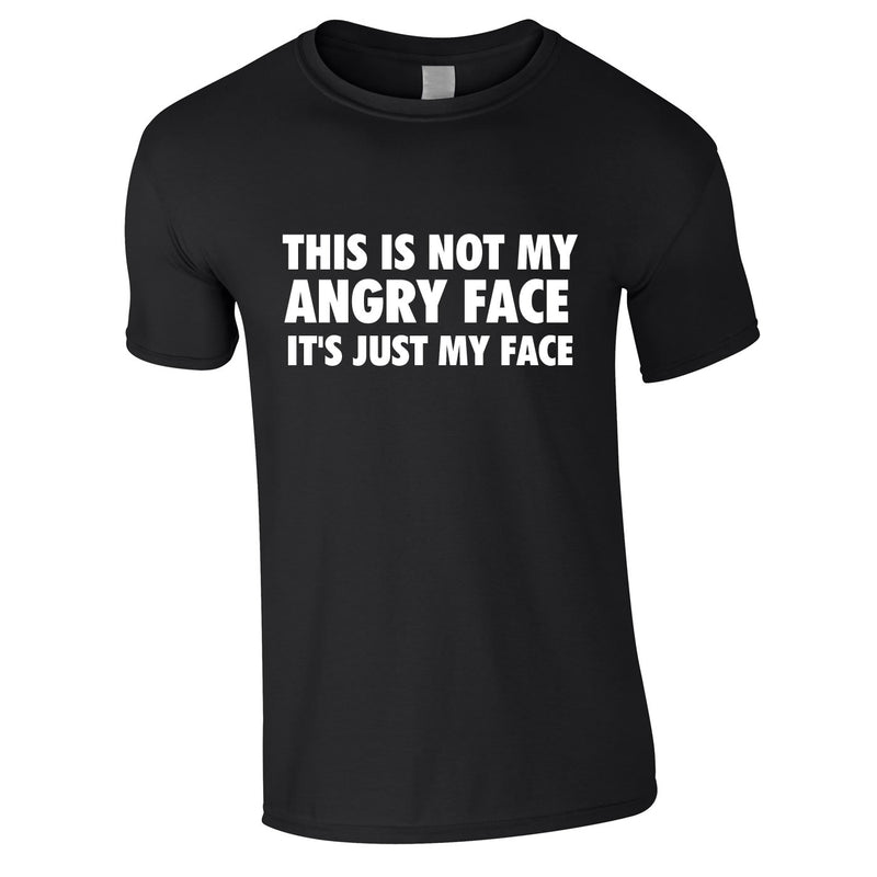 This Is Not My Angry Face It's Just My Face Tee In Black