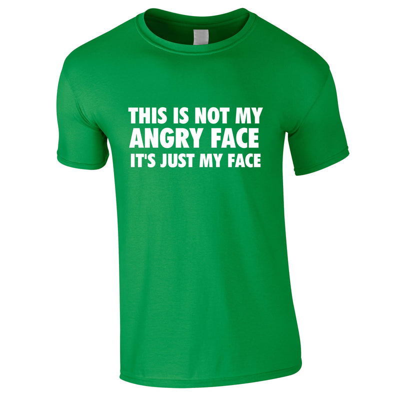 This Is Not My Angry Face It's Just My Face Tee In Green