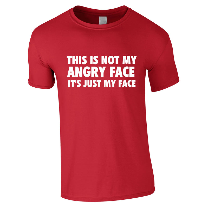This Is Not My Angry Face It's Just My Face Tee In Red