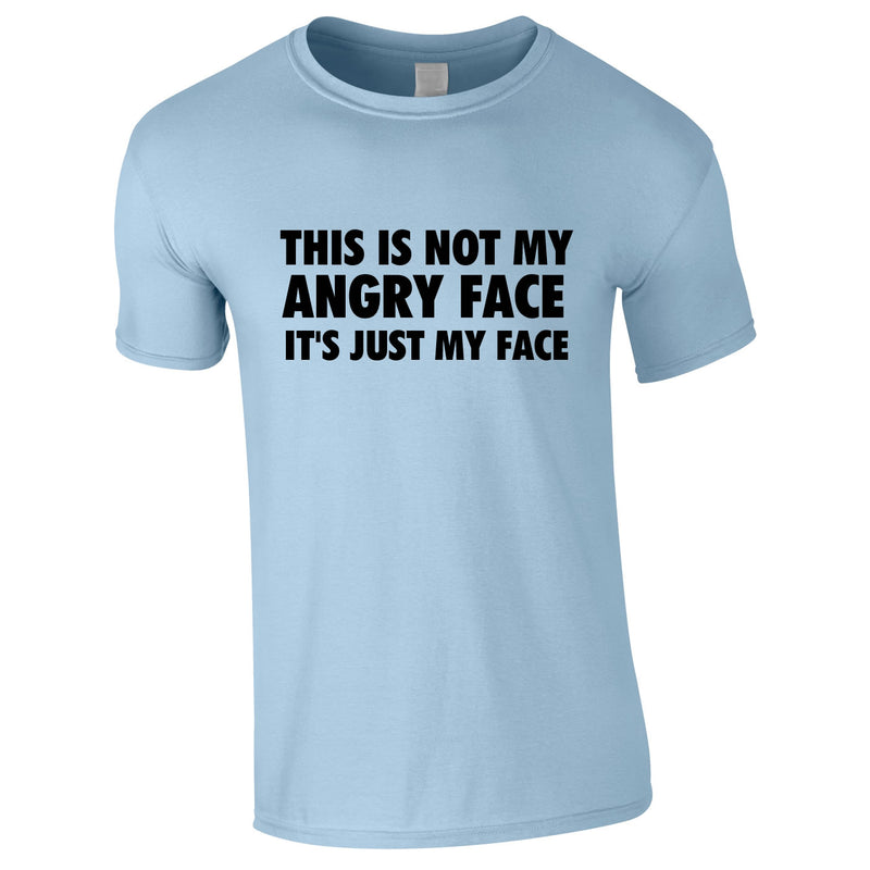 This Is Not My Angry Face It's Just My Face Tee In Sky