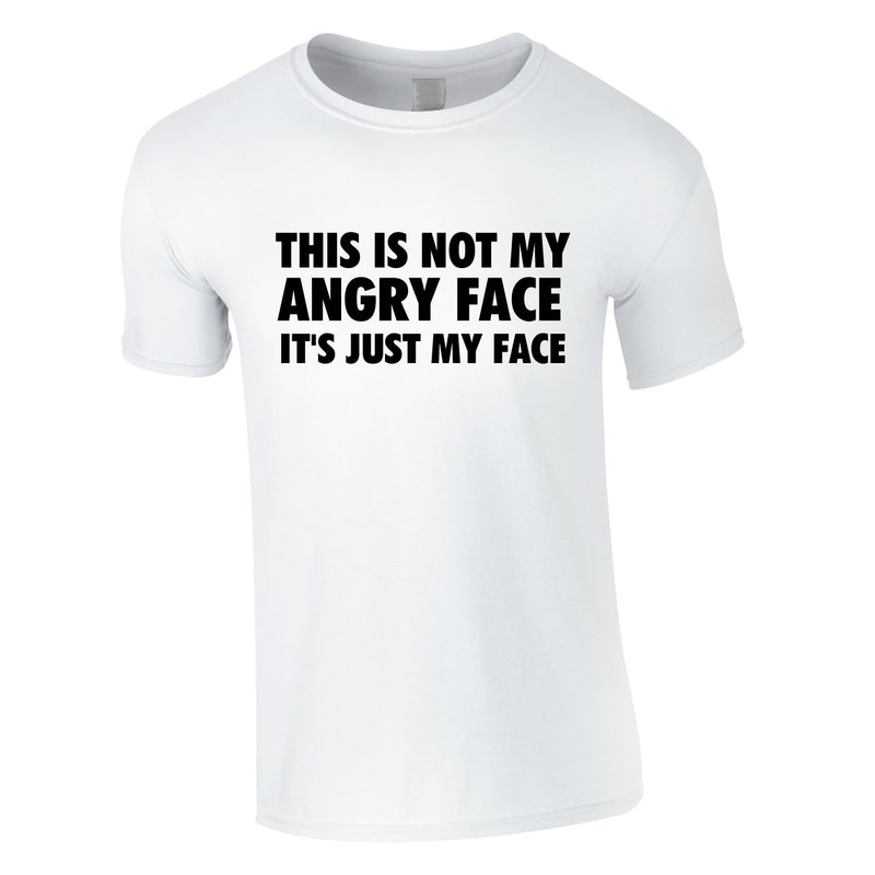 This Is Not My Angry Face It's Just My Face Tee In White