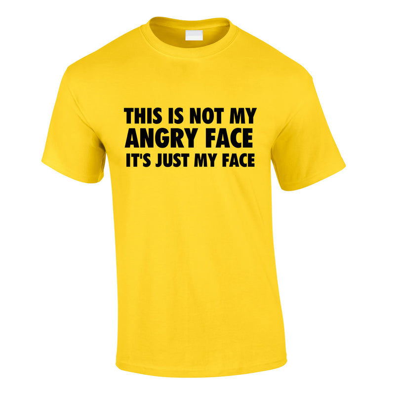 This Is Not My Angry Face It's Just My Face Tee In Yellow