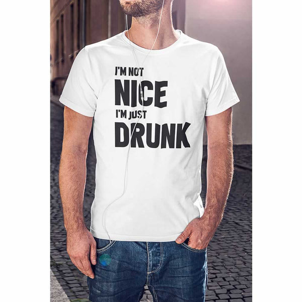 I'm Not Nice I'm Just Drunk Funny T-Shirt