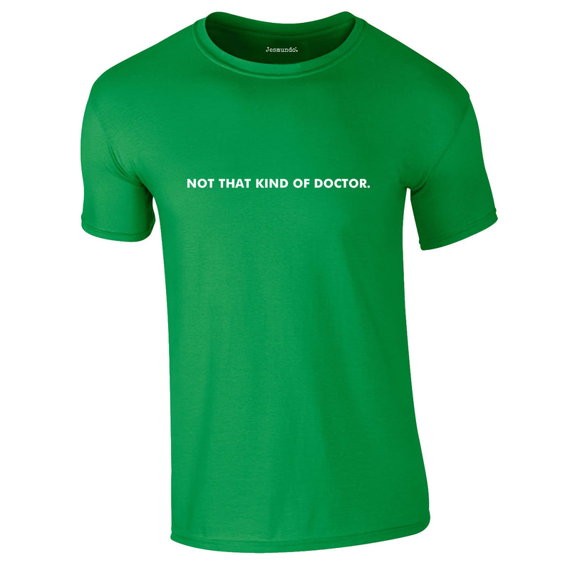 Not That Kind Of Doctor Tee In Green