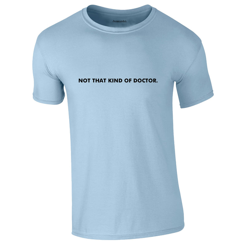Not That Kind Of Doctor Tee In Sky