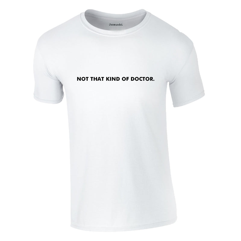 Not That Kind Of Doctor Tee In White