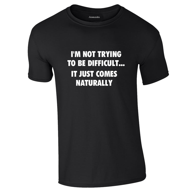 I'm Not Trying To Be Difficult Tee In Black