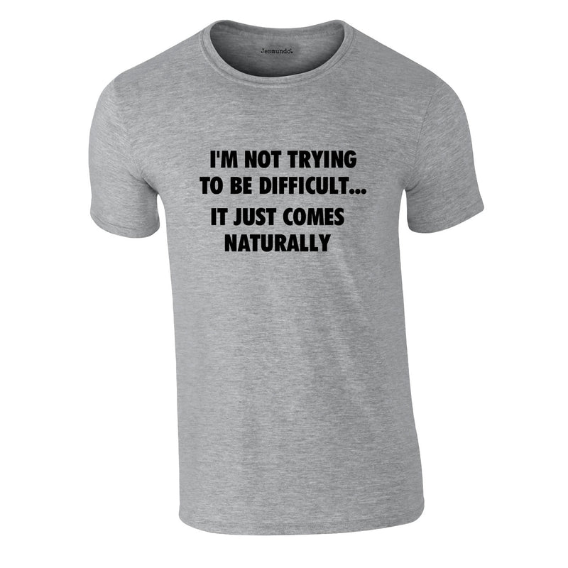 I'm Not Trying To Be Difficult Tee In Grey