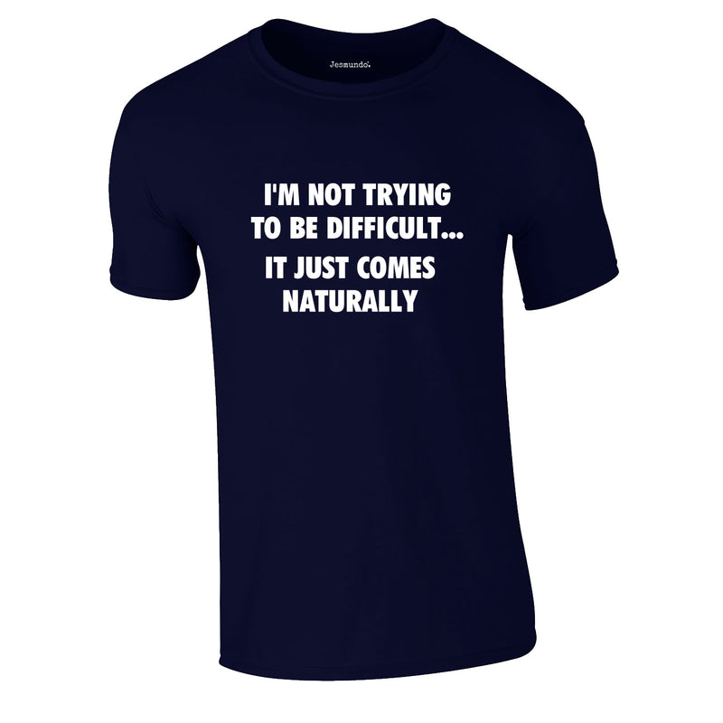I'm Not Trying To Be Difficult Tee In Navy