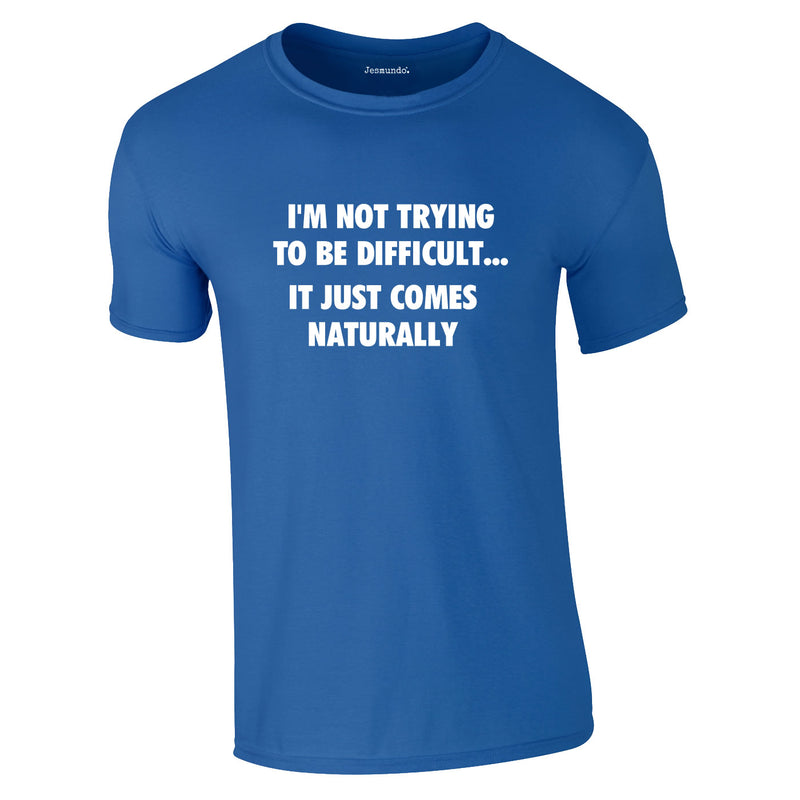 I'm Not Trying To Be Difficult Tee In Royal
