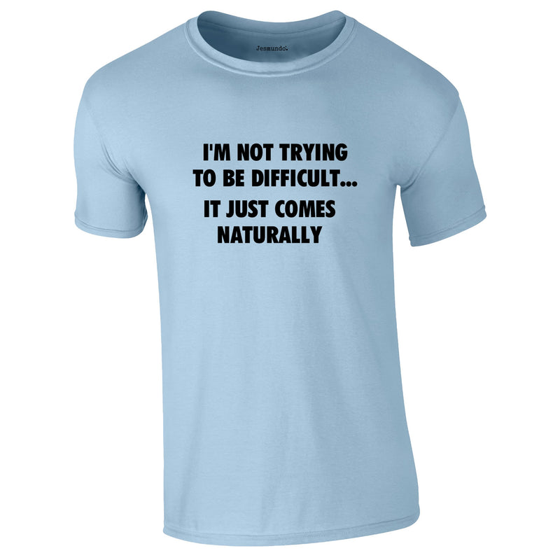 I'm Not Trying To Be Difficult Tee In Sky